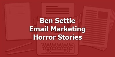 Ben Settle's Email Marketing Horror Stories