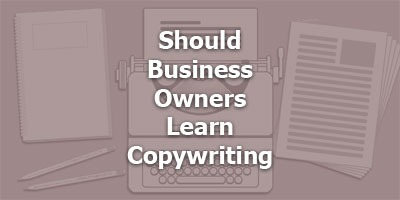 Should Business Owners Learn Copywriting