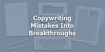 Copywriting Mistakes Into Breakthroughs