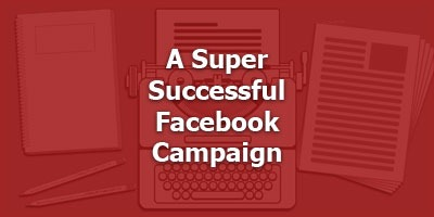 A Super-Successful Facebook Campaign