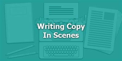 Writing Copy in Scenes