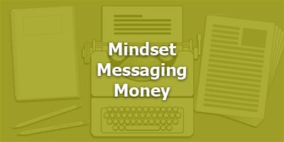 Mindset… Messaging… Money