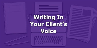 Writing In Your Client's Voice