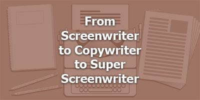 From Screenwriter to Copywriter to Super-Screenwriter