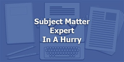 Subject Matter Expert In A Hurry