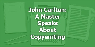 John Carlton: A Master Speaks About Copywriting