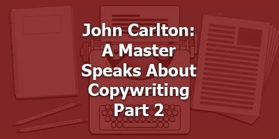 John Carlton: A Master Speaks About Copywriting, Part 2