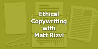 Ethical Copywriting with Matt Rizvi