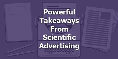 Powerful Takeaways From Scientific Advertising