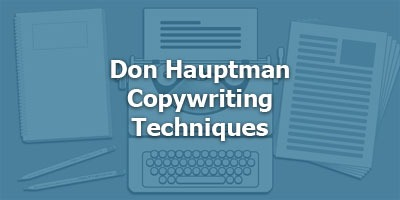 Don Hauptman: The Most Successful Copywriting Techniques I've Learned in 45 Years - And Why So Many Promotions Fail To Exploit Them