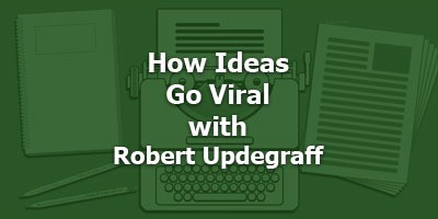 How Ideas Go Viral with Robert Updegraff