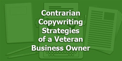 Contrarian Copywriting Strategies of a Veteran Business Owner