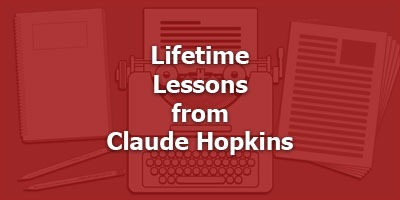 Lifetime Lessons from Claude Hopkins