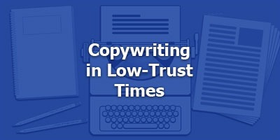 Copywriting in Low-Trust Times