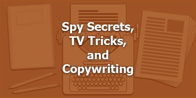 Spy Secrets, TV Tricks, and Copywriting