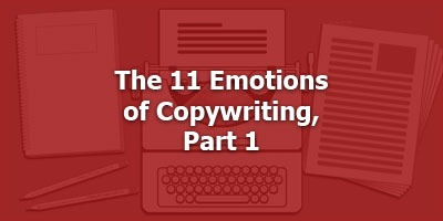The 11 Emotions of Copywriting, Part 1
