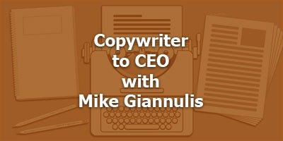 Copywriter to CEO, with Mike Giannulis