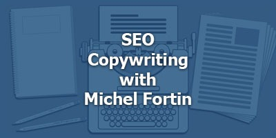 SEO Copywriting with Michel Fortin