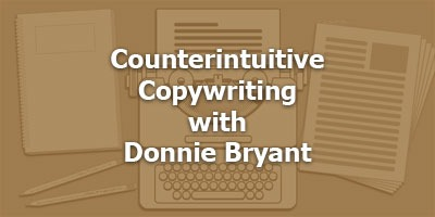 Counterintuitive Copywriting with Donnie Bryant