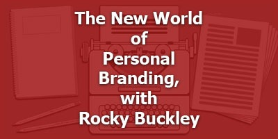 The New World of Personal Branding, with Rocky Buckley