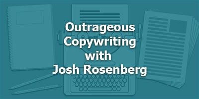 Outrageous Copywriting, with Josh Rosenberg