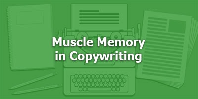 Episode 076 - Muscle Memory in Copywriting