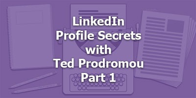 Episode 083 - LinkedIn Profile Secrets with Ted Prodromou