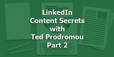 Episode 084 - LinkedIn Content Secrets with Ted Prodromou
