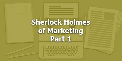 Episode 093 - The Sherlock Holmes of Marketing, Part 1