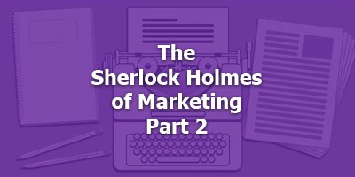Episode 094 - The Sherlock Holmes of Marketing, Part 2