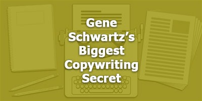 Gene Schwartz's Biggest Copywriting Secret