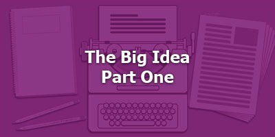 Episode 016 - The Big Idea - Part 1