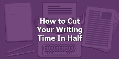 Episode 032 - How to Cut Your Writing Time In Half