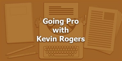 Episode 034 - Going Pro with Kevin Rogers