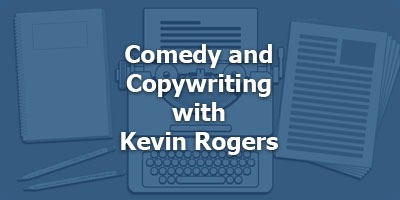 Episode 035 - Comedy and Copywriting with Kevin Rogers