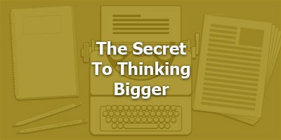 Episode 064 - The Secret To Thinking Bigger