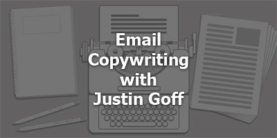 Episode 070 - Email Copywriting with Justin Goff